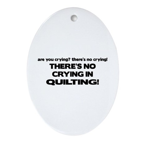 There's No Crying in Quilting Oval Ornament
