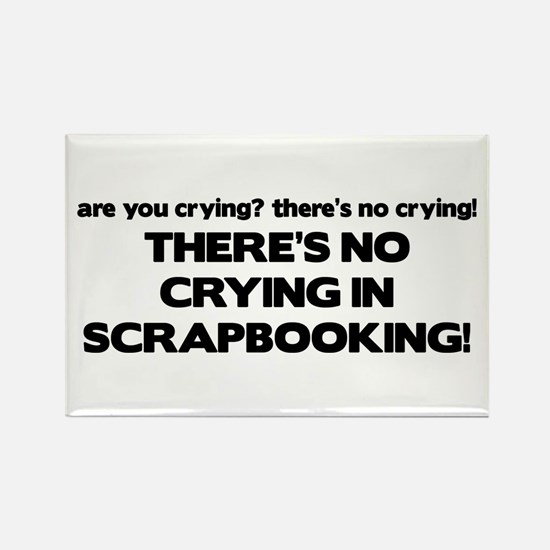 There's No Crying in Scrapbooking Rectangle Magnet