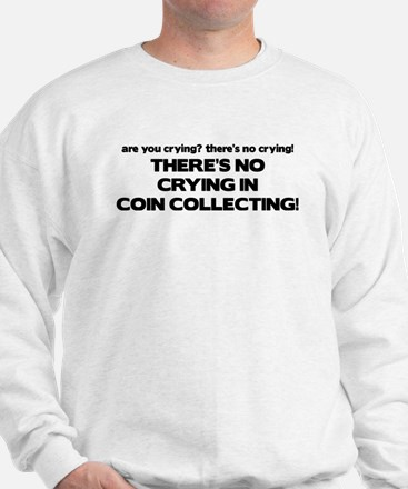 There's No Crying in Coin Collecting Sweatshirt