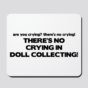 There's No Crying Doll Collecting Mousepad