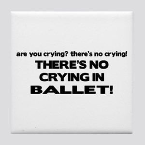 There's No Crying in Ballet Tile Coaster