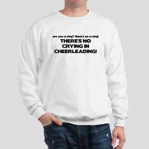 There's No Crying Cheerleading Sweatshirt