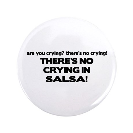 "There's No Crying Salsa 3.5"" Button"