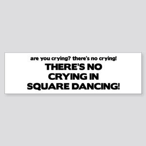 There's No Crying Square Dancing Bumper Sticker