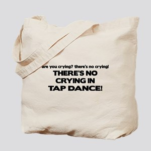 There's No Crying Tap Dance Tote Bag