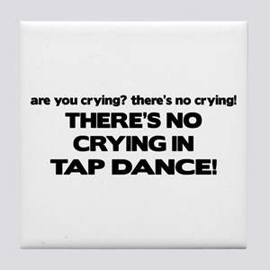 There's No Crying Tap Dance Tile Coaster