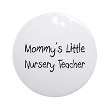 Mommy's Little Nursery Teacher Ornament (Round)