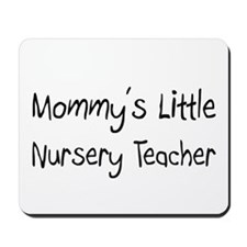 Mommy's Little Nursery Teacher Mousepad