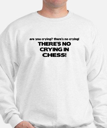 There's No Crying in Chess Sweatshirt