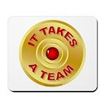 It Takes A Team - 5 Mousepad