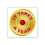 It Takes A Team - 5 Sticker