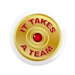 "It Takes A Team - 5 3.5"" Button"