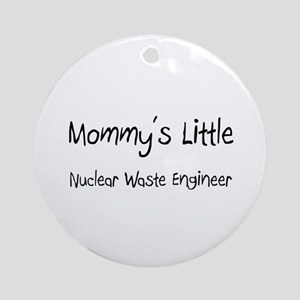 Mommy's Little Nuclear Waste Engineer Ornament (Ro