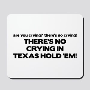 There's No Crying Texas Hold 'Em Mousepad