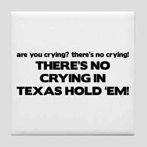 There's No Crying Texas Hold 'Em Tile Coaster