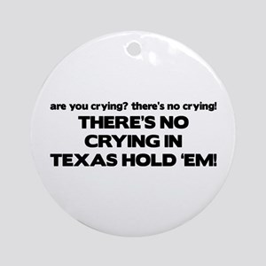 There's No Crying Texas Hold 'Em Ornament (Round)
