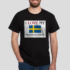 I Love My Swedish Boyfriend Dark T-Shirt