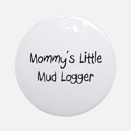 Mommy's Little Mud Logger Ornament (Round)