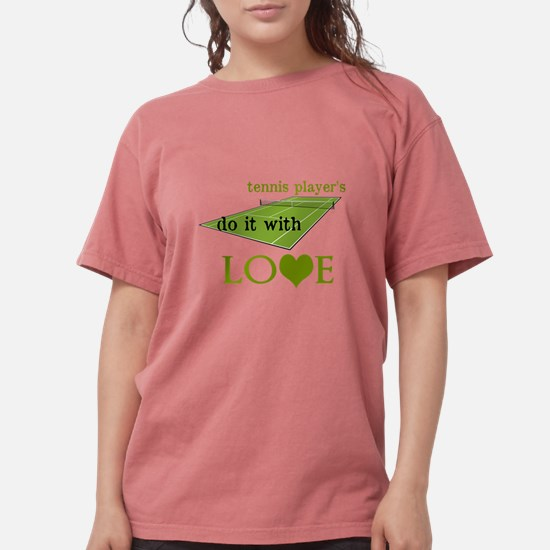 TENNIS PLAYERS DO IT WITH LOVE T-Shirt