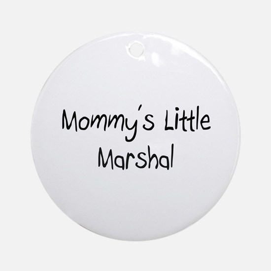 Mommy's Little Marshal Ornament (Round)