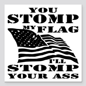 "You Stomp My Flag I Stom Square Car Magnet 3"" x 3"""