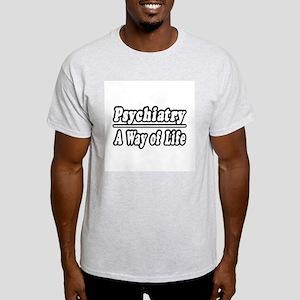 """Psychiatry: A Way of Life"" Light T-Shirt"