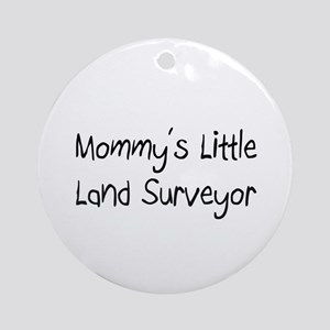 Mommy's Little Land Surveyor Ornament (Round)