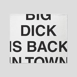 Big Dick Is Back In Town Throw Blanket