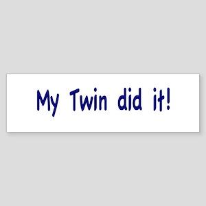 My Twin did it Bumper Sticker