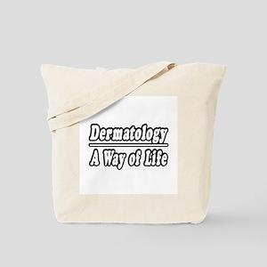 """""""Dermatology: A Way of Life"""" Tote Bag"""