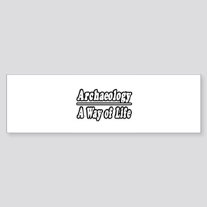 """Archaeology: A Way of Life"" Bumper Sticker"
