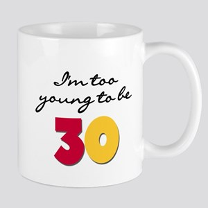 Too Young to be 30 Mug