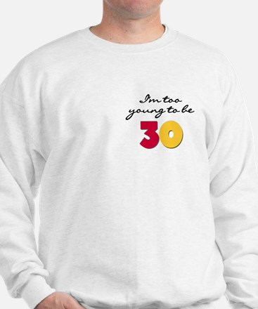 Too Young to be 30 Sweatshirt