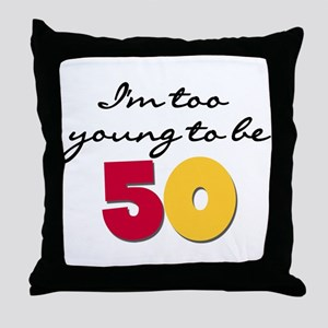 Too Young to be 50 Throw Pillow