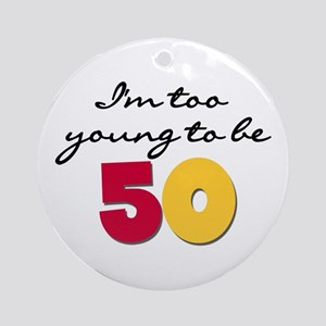Too Young to be 50 Ornament (Round)