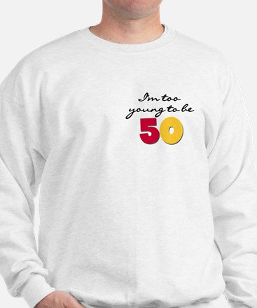 Too Young to be 50 Sweatshirt