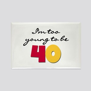 Too Young to be 40 Rectangle Magnet