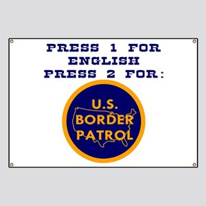 Press 2 For Border Patrol Banner