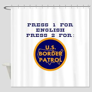 Press 2 For Border Patrol Shower Curtain