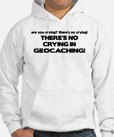 There's No Crying in Geocaching Hoodie