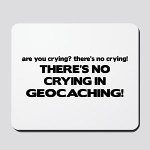 There's No Crying in Geocaching Mousepad