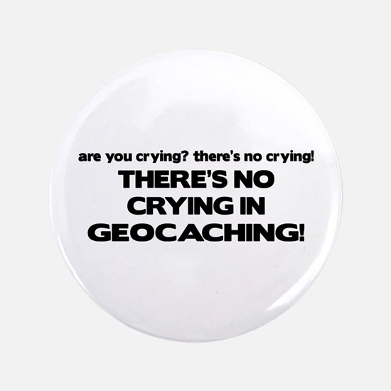 """There's No Crying in Geocaching 3.5"""" Button"""