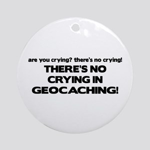 There's No Crying in Geocaching Ornament (Round)