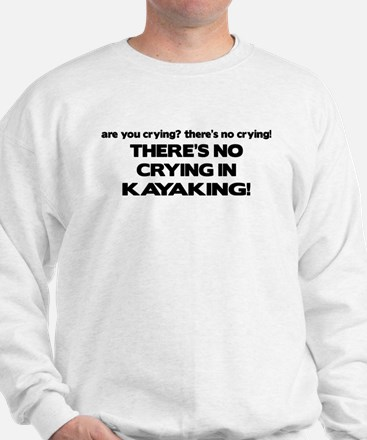 There's No Crying in Kayaking Sweatshirt