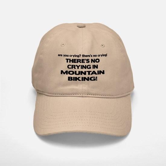 There's No Crying Mountain Biking Baseball Baseball Cap