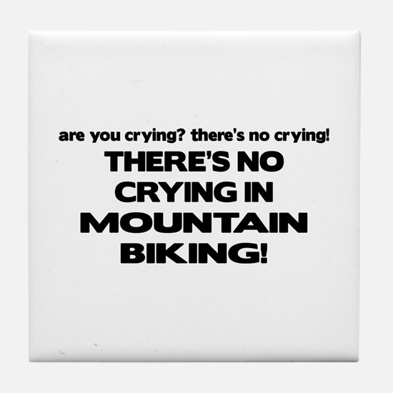 There's No Crying Mountain Biking Tile Coaster