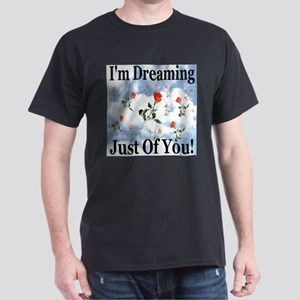 I'm Dreaming Just Of You! Dark T-Shirt