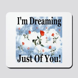 I'm Dreaming Just Of You! Mousepad