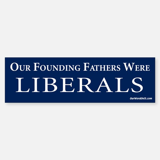Founding fathers were liberals Bumper Bumper Bumper Sticker