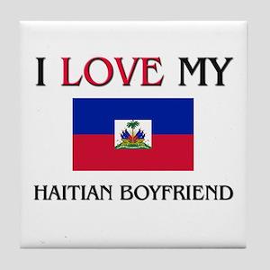 I Love My Haitian Boyfriend Tile Coaster